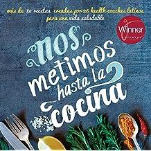Nos Metimos Hasta La Cocina: 26 Health Coaches Latinos Cocinando Más De 80 Recetas para una vida saludable