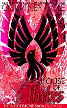 House of Thebes (The Bloodstone Saga Book 5) by [Cole, Courtney]