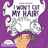 img - for I Won't Cut My Hair! (MY CRAZY STORIES starring emotionally intelligent kids) book / textbook / text book