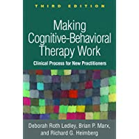 Making Cognitive-Behavioral Therapy Work 3/e: Clinical Process for New Practitioners