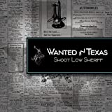 Wanted in Texas by Shoot Low Sheriff (2013-08-03)