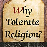 Why Tolerate Religion? | Brian Leiter