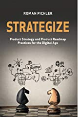 Strategize: Product Strategy and Product Roadmap Practices for the Digital Age (English Edition) eBook Kindle