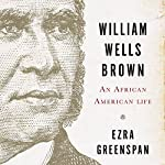William Wells Brown: An African-American Life   Ezra Greenspan