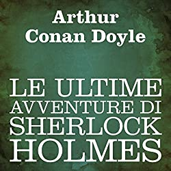 Le ultime avventure di Sherlock Holmes [The Last Adventure of Sherlock Holmes]