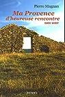 Ma Provence d'heureuse rencontre : Guide secret par Magnan
