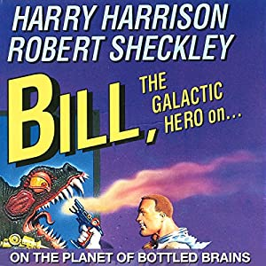 Bill, the Galactic Hero: The Planet of Bottled Brains Audiobook