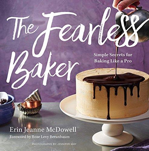 The Fearless Baker: Simple Secrets for Baking Like a Pro by Erin Jeanne McDowell