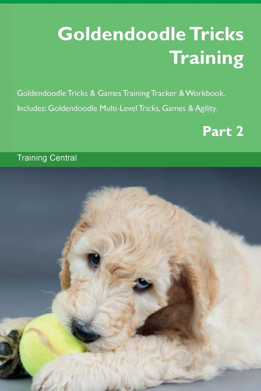 Download Goldendoodle Tricks Training Goldendoodle Tricks & Games Training Tracker & Workbook.  Includes: Goldendoodle Multi-Level Tricks, Games & Agility. Part 2 pdf