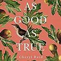 As Good as True Audiobook by Cheryl Reid Narrated by Karen Peakes