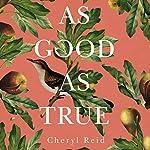 As Good as True | Cheryl Reid