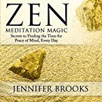 Zen Meditation Magic: Secrets to Finding the Time for Peace of Mind, Every Day | Jennifer Brooks