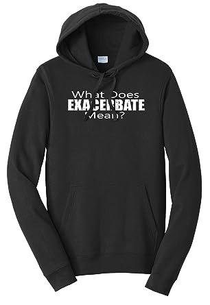Tenacitee Unisex What Does Exacerbate Mean Sweatshirt