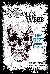 Onyx Webb: Book Eight: Episodes 22, 23 & 24