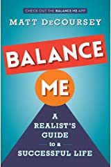 Balance Me: A Realist's Guide to a Successful Life Kindle Edition