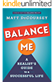 Balance Me: A Realist's Guide to a Successful Life