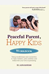 Peaceful Parent, Happy Kids Workbook: Using Mindfulness and Connection to Raise Resilient, Joyful Children and Rediscover Your Love of Parenting Paperback