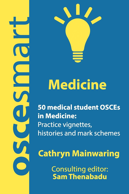Read Online OSCEsmart - 50 medical student OSCEs in Medicine: Vignettes, histories and mark schemes for your finals. pdf