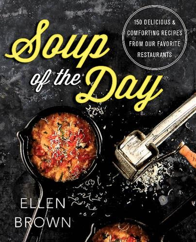 (Soup of the Day: 150 Delicious and Comforting Recipes from Our Favorite Restaurants)