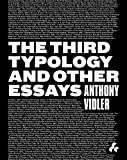 The Third Typology and Other Essays, Anthony Vidler, 1908967153