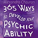 365 Ways to Develop Your Psychic Ability: Simple Tool to Increase Your Intuition & Clairvoyance Audiobook by Alexandra Chauran Narrated by Dawn Adkins