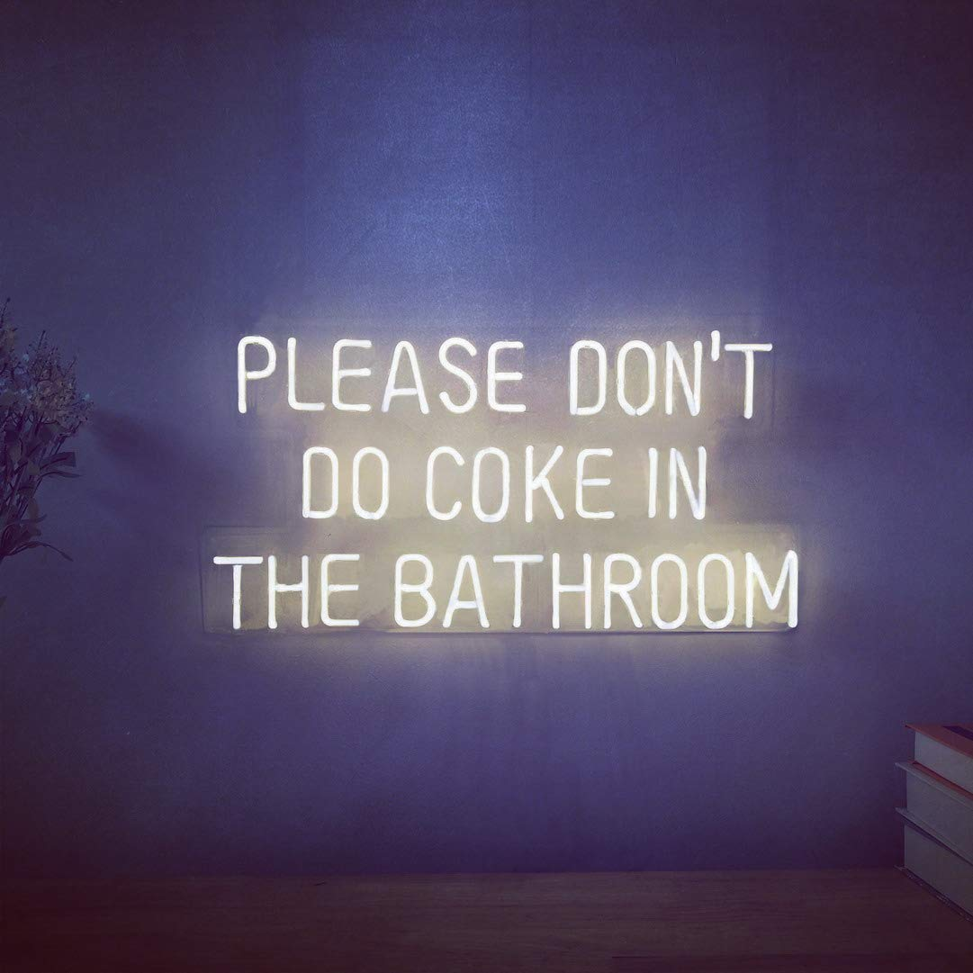 Please Don't Do Coke In The Bathroom LED Neon Signs for Wall Decor (Customization Options: Color, Size, Dimming, Wall Mounted, Desktop Type, Hanging in a Window/Ceiling, Electrical/Battery powered)