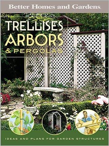 Trellises, Arbors U0026 Pergolas: Ideas And Plans For Garden Structures (Better  Homes U0026 Gardens Do It Yourself): Better Homes And Gardens: 9780696217586:  ...