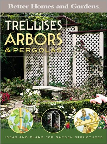 Trellises, Arbors & Pergolas: Ideas and Plans for Garden Structures (Better Homes & Gardens Do It Yourself) (Pergola Diy Patio)