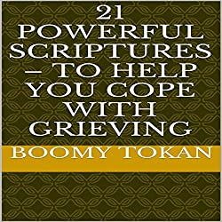 21 Powerful Scriptures - To Help You Cope With Grieving