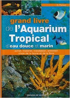 Book's Cover of Grand livre de l'aquarium tropical d'eau douce et marin (Français) Relié – 1 décembre 2003