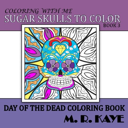 Sugar Skulls To Color v3: Day Of The Dead Coloring Book (Volume 3) -