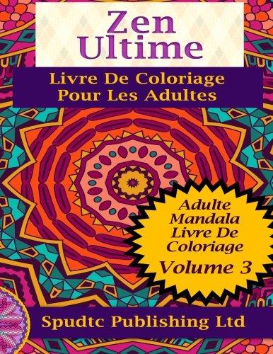 Zen Ultime Livre De Coloriage Pour Les Adultes: Adulte Mandala Livre De Coloriage Volume 3 French Edition
