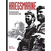 Kriegsmarine: The Illustrated History of the German Navy in WWII (Volume 3)