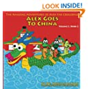 Alex Goes to China: Amazing Adventures of Alex the Crocodile (Volume 2)