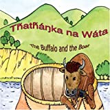 Thathanka Na Wata/The Buffalo and the Boat: Lakota Language (Bull, Kayo Bad Heart)