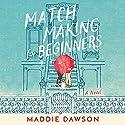 Matchmaking for Beginners: A Novel Hörbuch von Maddie Dawson Gesprochen von: Amy McFadden, Joyce Bean