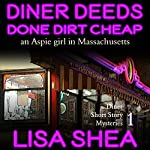 Diner Deeds Done Dirt Cheap: An Aspie Girl in Massachusetts: Diner Short Story Mysteries, Book 1 | Lisa Shea