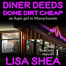 Diner Deeds Done Dirt Cheap: An Aspie Girl in Massachusetts: Diner Short Story Mysteries, Book 1 Audiobook by Lisa Shea Narrated by Vada Porter