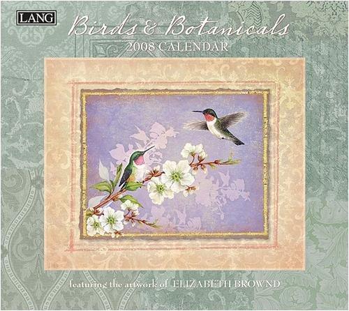 (Birds & Botanicals by Elizabeth Brownd 2008 Lang Wall Calendar)
