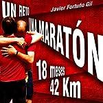 Un reto... Una maratón. 18 meses... 42 kilómetros [A challenge... a marathon. 18 months ... 42 kilometers] | Javier Fortuño Gil