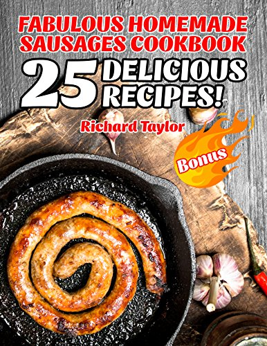 (Fabulous Homemade Sausages Cookbook! 25 Delicious)