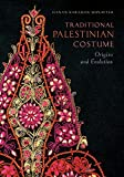 Traditional Palestinian Costume: Origins and Evolution