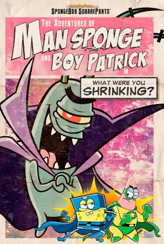 The Adventures of Man Sponge and Boy Patrick in What Were You Shrinking? (SpongeBob SquarePants) ebook