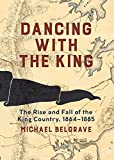 "Michael Belgrave, ""Dancing with the King: The Rise and Fall of the King Country, 1864–1885"" (Auckland UP, 2017)"