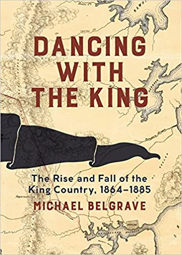 Dancing with the King: The Rise and Fall of the King Country, 1864–1885