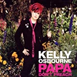 Papa Don't Preach by Kelly Osbourne (2002-08-02)