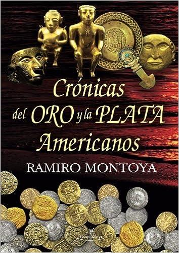 Crónicas del oro y la plata americanos: Amazon.es: Ramiro Montoya ECHEVERRY: Libros