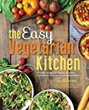 vegan quesadilla - The Easy Vegetarian Kitchen: 50 Classic Recipes with Seasonal Variations for Hundreds of Fast, Delicious Plant-Based Meals