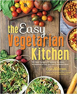 The easy vegetarian kitchen 50 classic recipes with seasonal the easy vegetarian kitchen 50 classic recipes with seasonal variations for hundreds of fast delicious plant based meals erin alderson 9781592336586 forumfinder Images