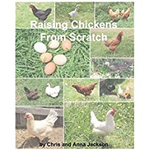 Raising Chickens From Scratch: A Beginners Guide On Raising Backyard Chooks From A Beginner
